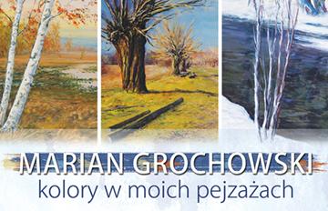 """Relacja Wernisaż wystawy """"Marian Grochowski -kolory wmoich pejzażach"""""""