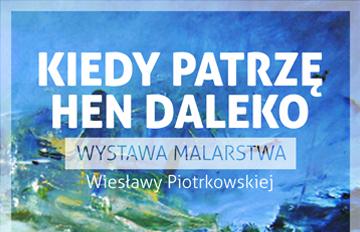 """Relacja Wernisaż wystawy malarstwa Wiesławy Piotrkowskiej """"Kiedy patrzę hen daleko"""""""
