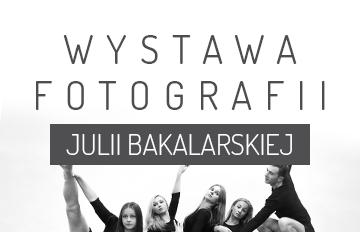 Zdjęcie Wystawa fotografii Julii Bakalarskiej
