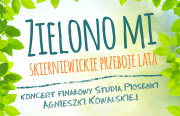 Relacja Zielono mi -koncert finałowy Studia Piosenki Agnieszki Kowalskiej