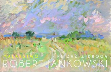 Zdjęcie WYSTAWA Robert Jankowski -PEJZAŻ ZDROGĄ -malarstwo
