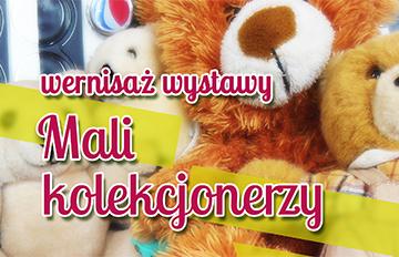 """Relacja Wernisaż wystawy """"Mali kolekcjonerzy"""""""