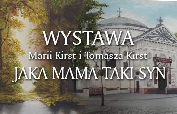 "Relacja Wystawa Marii Kirst iTomasza Kirst ""Jaka mama taki syn"""