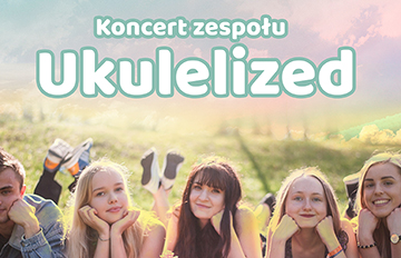 Zdjęcie Koncert zespołu Ukulelized oraz wspólne ukulelowanie