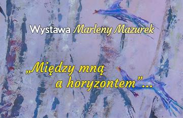 """Zdjęcie """"Między mną ahoryzontem""""... -e-wernisaż wystawy Marleny Mazurek"""