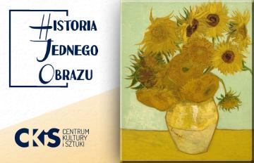 """Relacja Historia Jednego Obrazu: """"Słoneczniki"""" Van Gogha"""